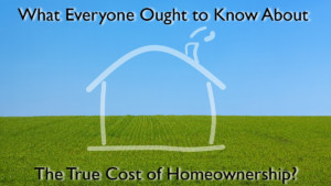 What Everyone Ought to Know About The True Cost of Homeownership Title