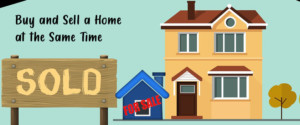 Buy and Sell a Home at the Same Time